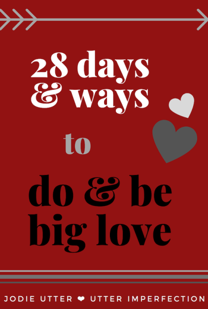 Utter Imperfection, 28 Days & Ways To Do & Be Big Love